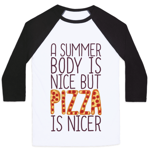 A Summer Body Is Nice But Pizza Is Nicer Baseball Tee