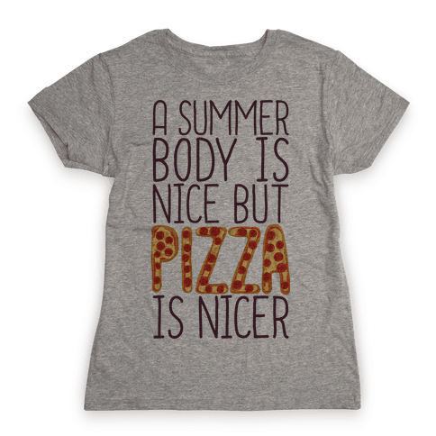 A Summer Body Is Nice But Pizza Is Nicer Womens T-Shirt