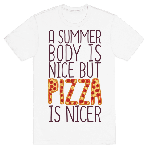 A Summer Body Is Nice But Pizza Is Nicer Mens T-Shirt
