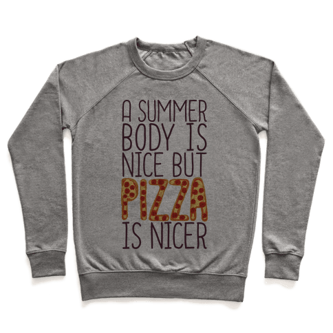 A Summer Body Is Nice But Pizza Is Nicer Pullover