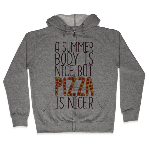 A Summer Body Is Nice But Pizza Is Nicer Zip Hoodie