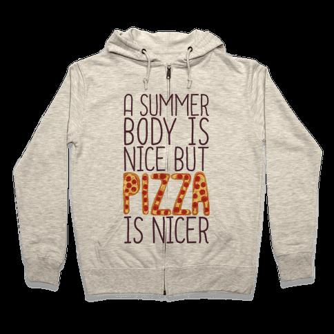 A Summer Body Is Nice But Pizza Is Nicer Zip Hoodie