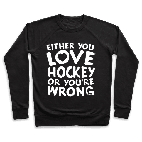 Either You Love Hockey Or You're Wrong Pullover