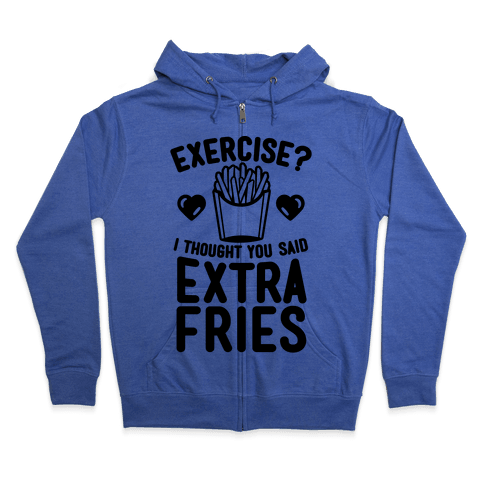 Exercise? I Thought You Said Extra Fries Zip Hoodie