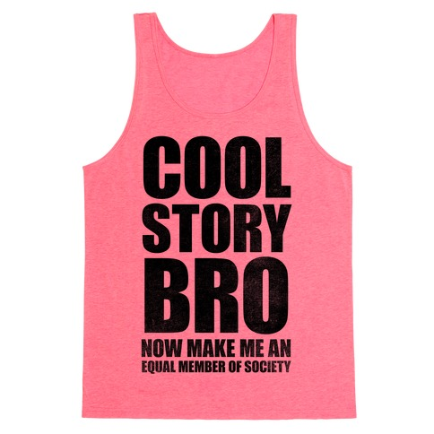 Cool Story Bro (Now Make Me An Equal Member Of Society) Tank Top