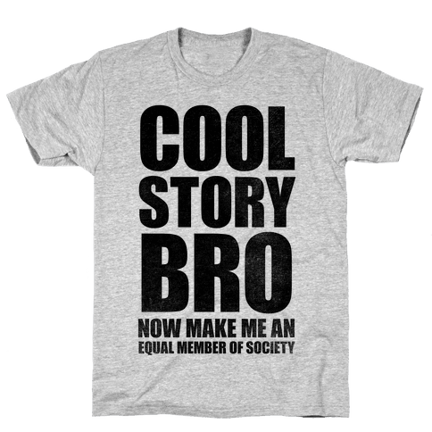 Cool Story Bro (Now Make Me An Equal Member Of Society) Mens T-Shirt