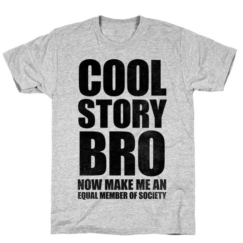 Cool Story Bro (Now Make Me An Equal Member Of Society) T-Shirt