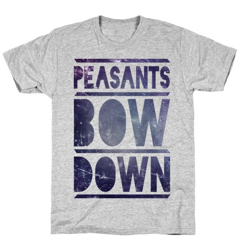 Peasants Bow Down (Tee) Mens T-Shirt