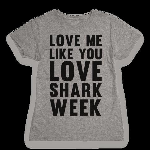 Love Me Like You Love Shark Week Womens T-Shirt