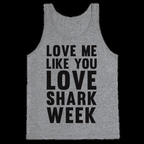 Love Me Like You Love Shark Week Tank Top