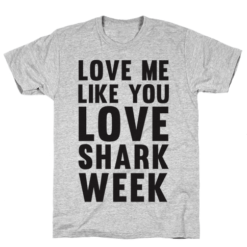 Love Me Like You Love Shark Week Mens T-Shirt