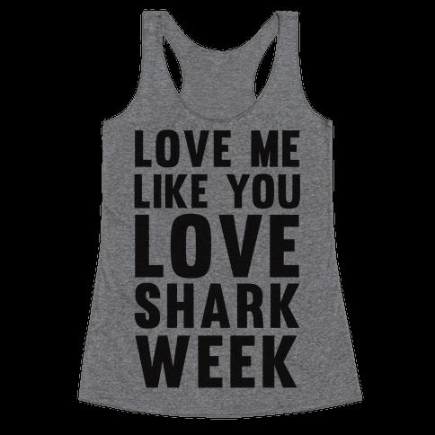 Love Me Like You Love Shark Week Racerback Tank Top