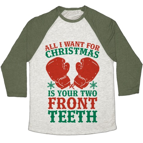 All I Want for Christmas is Your Two Front Teeth Baseball Tee