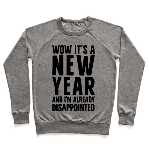 Wow It's A New Year And I'm Already Disappointed Pullover