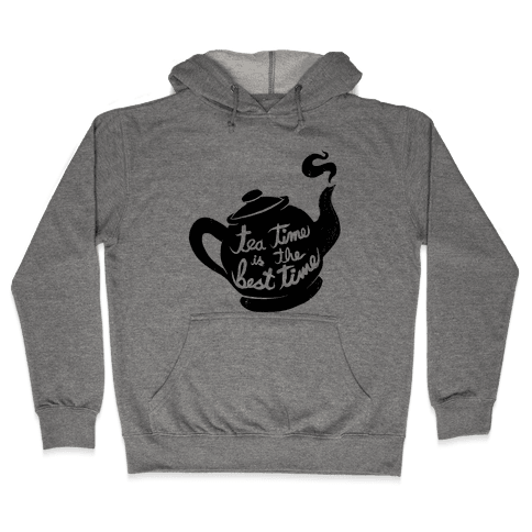 Tea Time Is The Best Time Hooded Sweatshirt