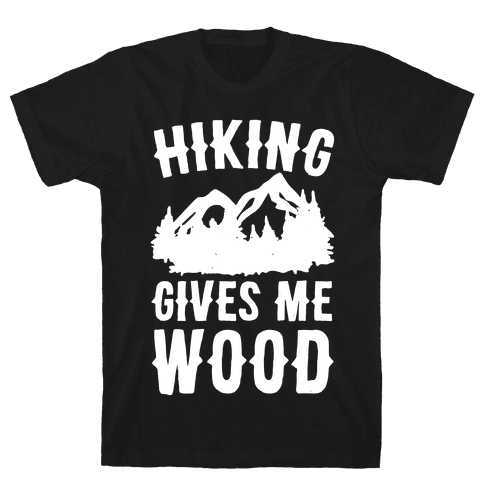 Hiking Gives Me Wood Mens T-Shirt