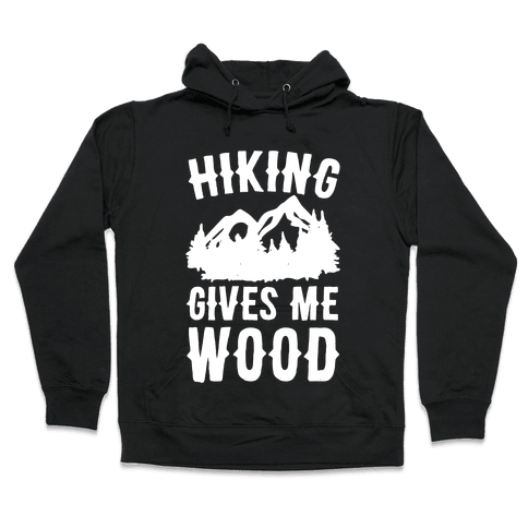 Hiking Gives Me Wood Hooded Sweatshirt
