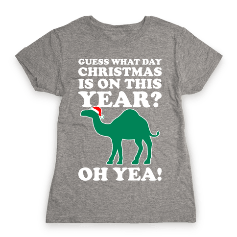 Guess What Day Christmas is This Year? (Hump Day Christmas Shirt) Womens T-Shirt