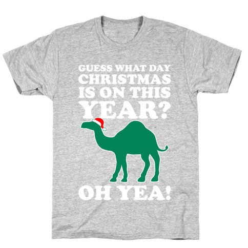 Guess What Day Christmas is This Year? (Hump Day Christmas Shirt) T-Shirt