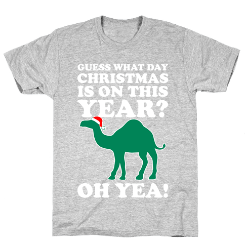 Guess What Day Christmas is This Year? (Hump Day Christmas Shirt) Mens T-Shirt