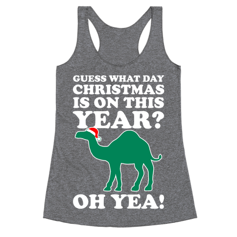Guess What Day Christmas is This Year? (Hump Day Christmas Shirt) Racerback Tank Top
