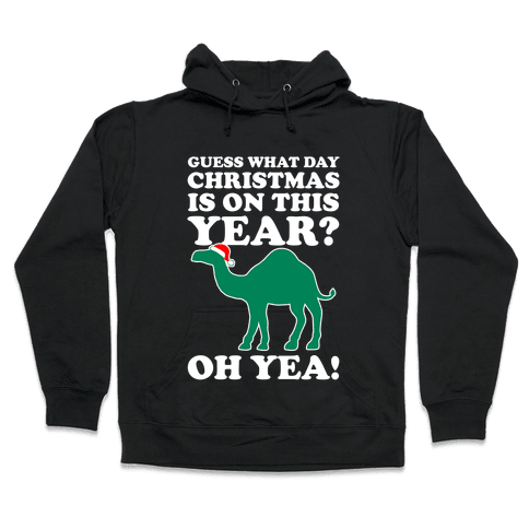 Guess What Day Christmas is This Year? (Hump Day Christmas Shirt) Hooded Sweatshirt