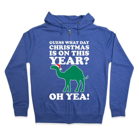 Guess What Day Christmas is This Year? (Hump Day Christmas Shirt) Zip Hoodie