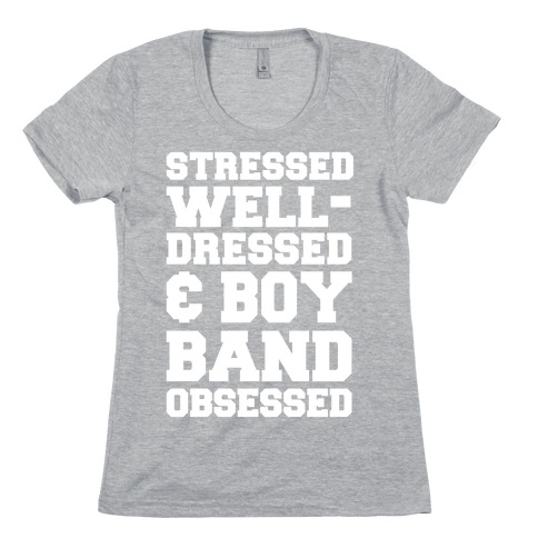 Stressed, Well-Dressed & Boy Band Obsessed Womens T-Shirt