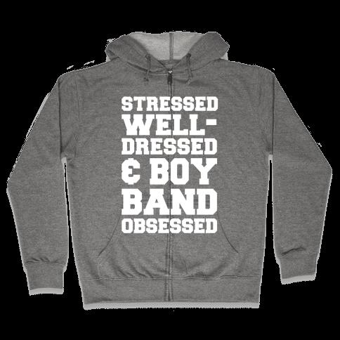 Stressed, Well-Dressed & Boy Band Obsessed Zip Hoodie