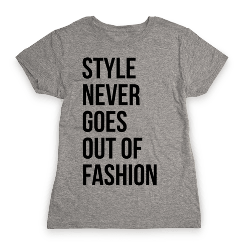 Style Never Goes Out Of Fashion Womens T-Shirt