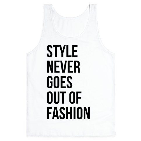 Style Never Goes Out Of Fashion Tank Top