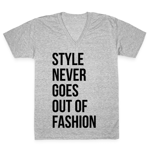 Style Never Goes Out Of Fashion V-Neck Tee Shirt