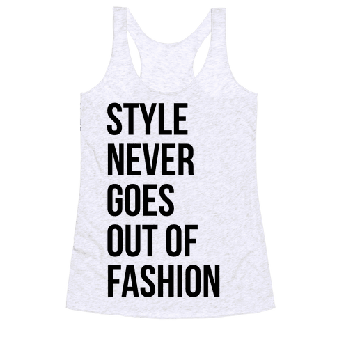 Style Never Goes Out Of Fashion Racerback Tank Top