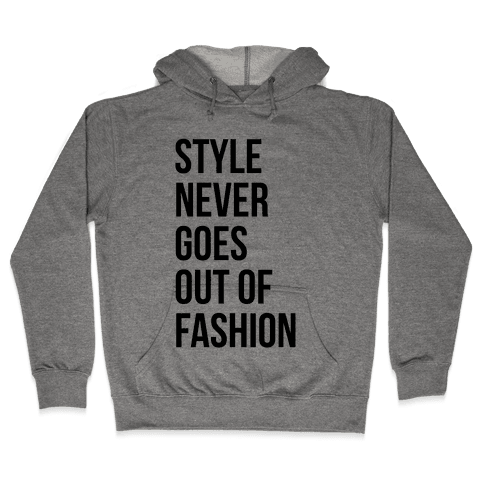 Style Never Goes Out Of Fashion Hooded Sweatshirt