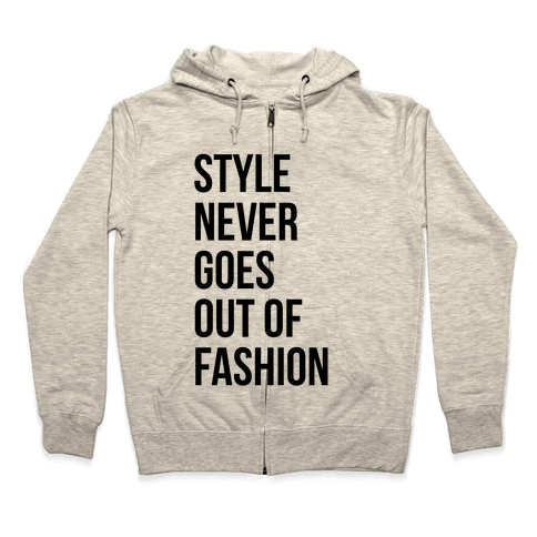 Style Never Goes Out Of Fashion Zip Hoodie