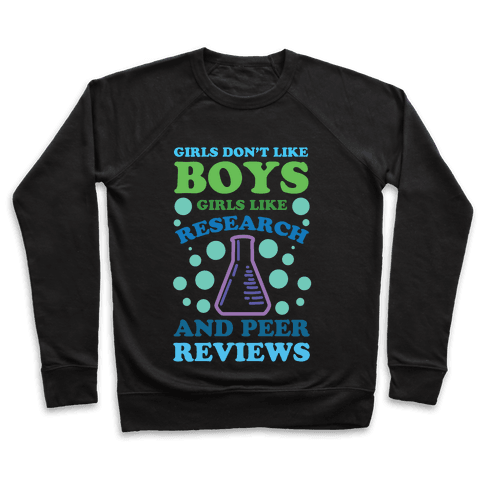 Girls Don't Like Boys. Girls Like Research and Peer Reviews Pullover