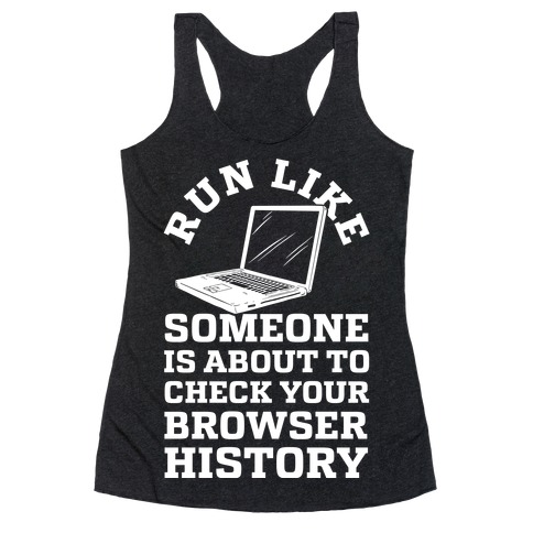 Run Like Someone Is About To Check Your Browser History Racerback Tank Top