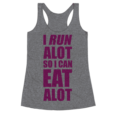 I Run A lot So I Can Eat A lot Racerback Tank Top