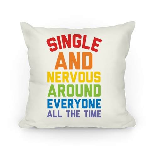 Single And Nervous Around Everyone All The Time Pillow