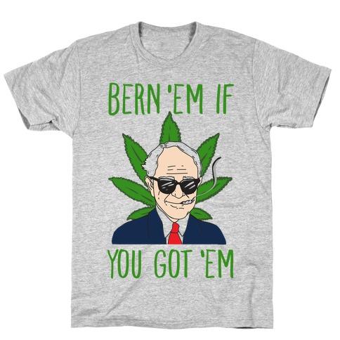 Bern 'Em if You Got 'Em T-Shirt