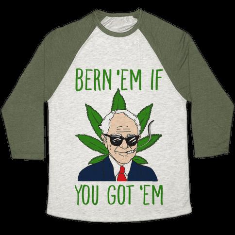Bern 'Em if You Got 'Em Baseball Tee