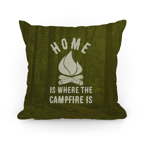 Home Is Where The Campfire Is Pillow