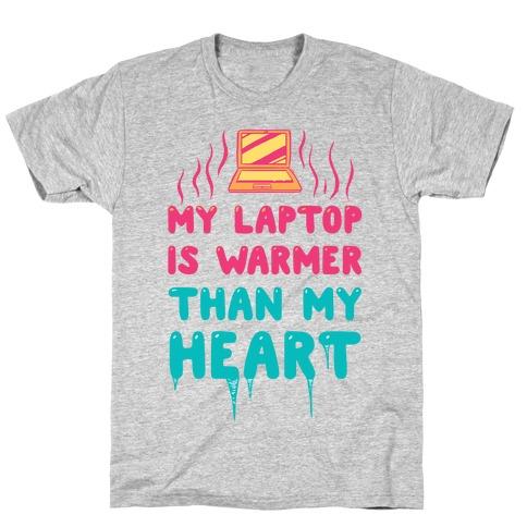 My Laptop Is Warmer Than My Heart Mens T-Shirt