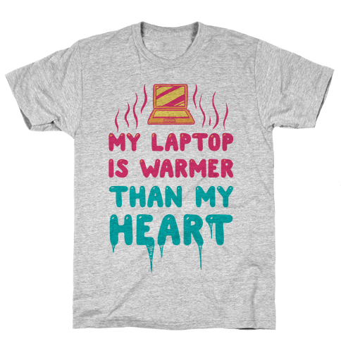 My Laptop Is Warmer Than My Heart Mens T-Shirt