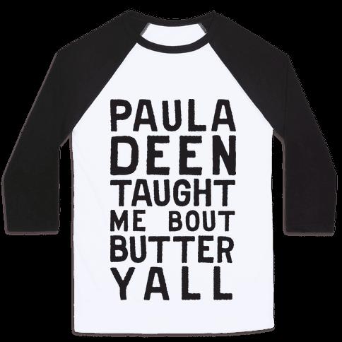 Paula Deen Taught Me Bout Butter Yall (Tank) Baseball Tee