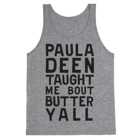 Paula Deen Taught Me Bout Butter Yall (Tank) Tank Top