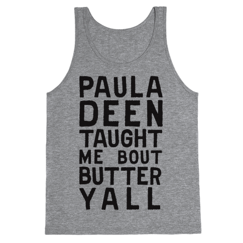Paula Deen Taught Me Bout Butter Yall (Tank) Tank Top
