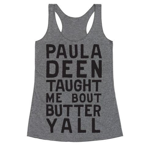 Paula Deen Taught Me Bout Butter Yall (Tank) Racerback Tank Top