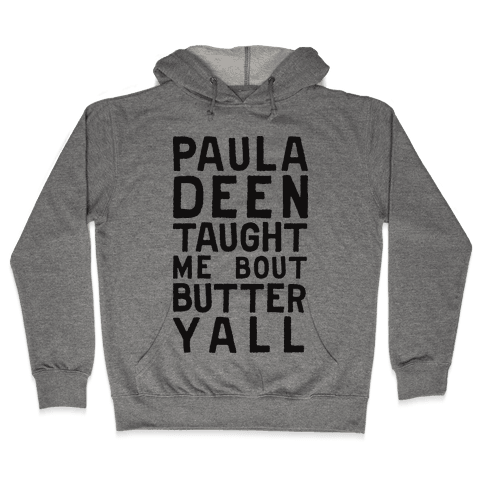 Paula Deen Taught Me Bout Butter Yall (Tank) Hooded Sweatshirt