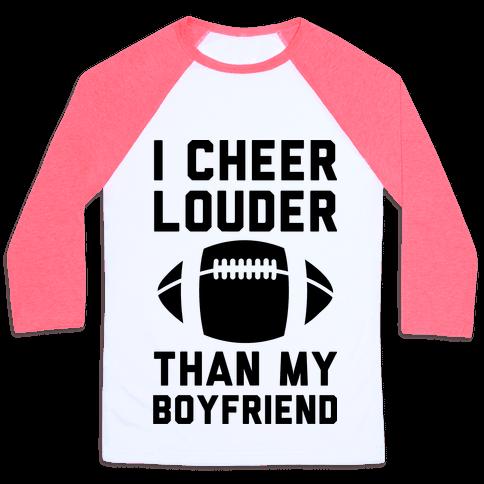 I Cheer Louder Than My Boyfriend Baseball Tee